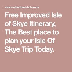 Free Improved Isle of Skye Itinerary, The Best place to plan your Isle Of Skye Trip Today.