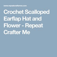 Crochet Scalloped Earflap Hat and Flower - Repeat Crafter Me
