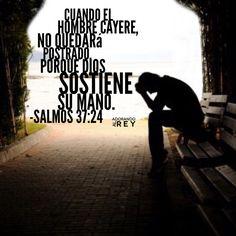 """""""Cuando el hombre cayere, no quedará postrado, Porque Jehová sostiene su mano."""" (Salmos 37:24)"""
