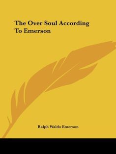 The Over Soul According to Emerson by Ralph Waldo Emerson.