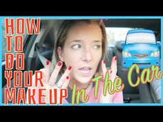 How To Do Your Makeup In The Car ft. Your Annoying Girlfriend - YouTube