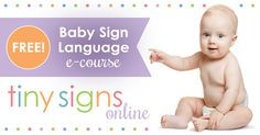 Everything you need to know about getting started with baby sign language is available in the Tiny Signs Free Baby Sign Language e-Course