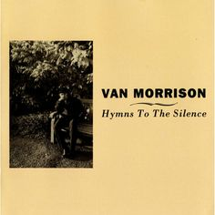 """#100. """"Hymns To The Silence""""  ***  Van Morrison  (1991)"""