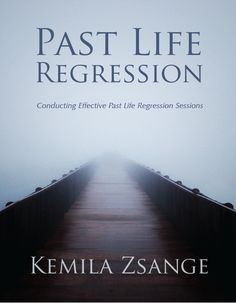 Past Life Regression: A Manual for Hypnotherapists to Conduct Effective Past Life Regression Sessions by Kemila Zsange