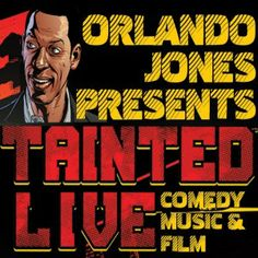 Don't miss your chance to see Tainted Live, presented by Orlando Jones himself!