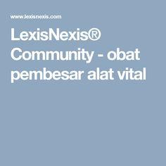 LexisNexis® Community - obat pembesar alat vital