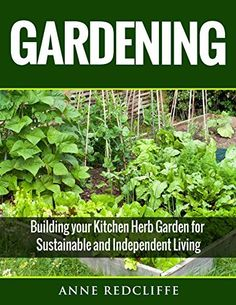 Gardening: Building your Kitchen Herb Garden for Sustainable and Independent Living (Gardening, Gardening books, Gardening for dummies, Kitchen Herb Garden.) by Anne Redcliffe, http://www.amazon.com/dp/B00XJOEJUQ/ref=cm_sw_r_pi_dp_pV8vvb1HES8WX