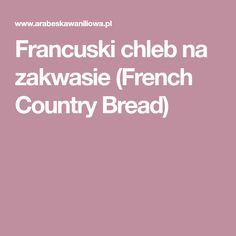 Francuski chleb na zakwasie (French Country Bread)