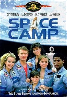 Space Camp ~ Had us all believing that we could accidently get launched into space!