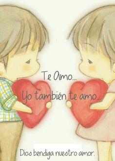 Te Amo... Yo también te amo... Dios bendiga nuestro amor.