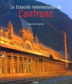 Unos cuantos trenes: RINCÓN LITERARIO - La estación internacional de Canfranc