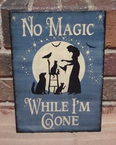 No Magic While I'm Gone Wood Witch Sign