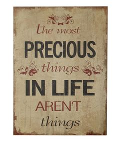 the precious things in life aren't thinks #truth #quote #zulily