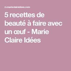 5 recettes de beauté à faire avec un œuf - Marie Claire Idées