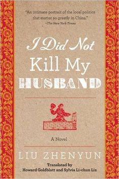I Did Not Kill My Husband: A Novel: Amazon.co.uk: Liu Zhenyun, Howard Goldblatt, Sylvia Li-Chun Lin: 9781628726077: Books
