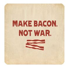 Make bacon not war Food Jokes, Food Humor, Cover Photo Quotes, Fb Covers, Cover Photos, Bacon, War, How To Make, Food