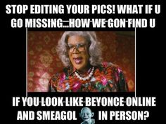 way to true lol funnyshit dandilion people funnymemes silly funny beyonce smeagle makeup savage savagememes Madea Funny Quotes, Madea Humor, Funny Quotes For Teens, Funny Quotes About Life, Funny Memes, Sarcastic Quotes, Hilarious Sayings, Humorous Quotes, Fun Sayings