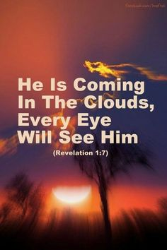 Jesus Is Coming That's EVERY EYE.Repent and believe in Jesus, as The Savior of the World✝️We are ALL going to end up in Heaven or Hell, after The Rapture is NOT the time to decide. He Is Coming, Jesus Is Coming, Now Quotes, Bible Quotes, The Words, Religion, Revelation 1, Biblia Online, Saint Esprit
