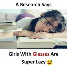 A research says Girls with glasses are super lazy Funny True Quotes, Crazy Funny Memes, Funny Facts, True Facts, Stupid Funny, Crazy Girl Quotes, Real Life Quotes, Reality Quotes, Psychology Says