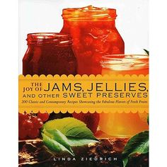 200 Classic and Contemporary Recipes Showcasing the Fabulous Flavors of Fresh Fruits Paperback - Author, Linda Ziedrich A jar of jam or jelly is a memory brought back to life? Canning Tips, Home Canning, Canning Recipes, Canning Labels, Kiwi Jam, Rhubarb Chutney, Raspberry Rhubarb, Blue Strawberry, Jar Of Jam