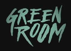 Green Room: The End of the