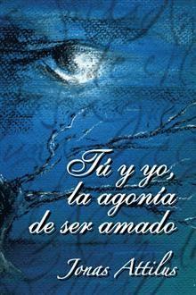 """""""Tu y yo, la agonía de ser amado"""", Jonas Attilus.  Una selección poética sobre al amor y el desamor."""