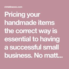 Pricing your handmade items the correct way is essential to having a successful small business. No matter what type of business you have, your pricing will make or break you. Many sellers make the common mistake of setting their prices way too low while others tend to price a little too high. I'm here …