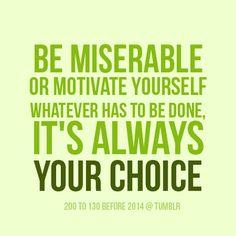 Sé miserable o motivate, lo que sea que hagas es SIEMPRE tu decisión.