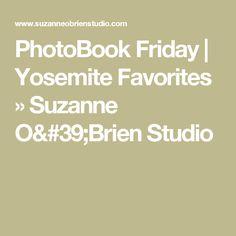 PhotoBook Friday   Yosemite Favorites » Suzanne O'Brien Studio