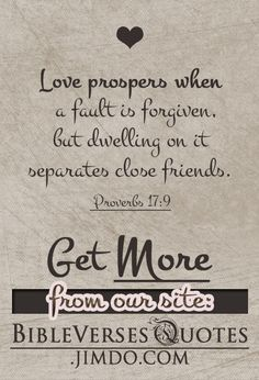 *LOVE PROSPERS WHEN A FAULT IS FORGIVEN...* - If You're Looking for Some Inspiring Bible Scriptures, These Are Just Perfect for Everyone Who Enjoys Sharing & Repinning Meaningful Quotes... Get these free bible verses about LOVE from: BibleVersesQuotes.jimdo.com #bibleversequotes #biblequotes #biblescriptures