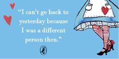 """I can't go back to yesterday because I was a different person then."" #Alice150"