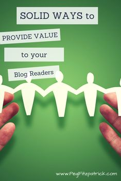 Solid Ways to Provide Value to Your Blog Readers #blogtips http://pegfitzpatrick.com/2014/04/21/solid-ways-provide-value-blog-readers/