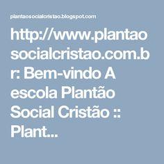 http://www.plantaosocialcristao.com.br: Bem-vindo A escola Plantão Social Cristão :: Plant...