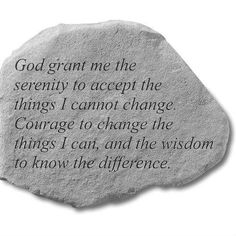 "God Grant Me The Serenity Stone $36.00. ""God grant me the serenity to accept the things I cannot change. Courage to change the things I can, and the wisdom to know the difference."""