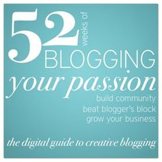 "~ 52 Weeks of #Blogging Your Passion is the digital guide to #creative blogging. This guide isn't a ""how to."" It's a method for exploring your own #passion, your creative business, and your relationship with the community around you. ~ #IWrite #AmWriting #Writer #Writing"