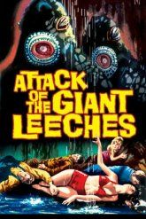 Attack of the Giant Leeches.  Watch the Mystery Science Theater 3000 version.   1950s 1960's sci fi movie posters