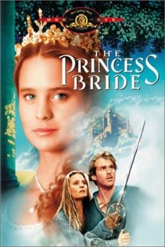 The Princess Bride - if you haven't seen it, you must! @Lacy Settle Moore I will forever think of you with this movie
