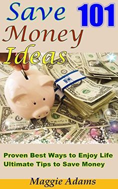Save Money Ideas: How to Make Your Life and Save Money Easier? Proven Best Ways to Enjoy Life & 101 Ultimate Tips to Save Money by Maggie Adams, http://www.amazon.com/dp/B00N7171MY/ref=cm_sw_r_pi_dp_OnObub0508C0T