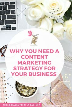 Why You Need a Content Marketing Strategy for Your Business - The Social Butterfly Gal