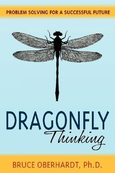 Dragonfly Thinking: Problem Solving for a Successful Future by Bruce Oberhardt, http://www.amazon.com/dp/098483852X/ref=cm_sw_r_pi_dp_-iXsrb0N0M98K