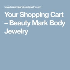 Your Shopping Cart – Beauty Mark Body Jewelry Body Jewelry, Cart, Shopping, Beauty, Covered Wagon, Body Jewellery, Karting, Body Mods, Beauty Illustration