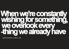 constantly wishing = overlooking