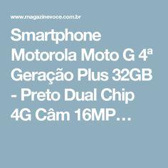 Smartphone Motorola Moto G 4ª Geração Plus 32GB - Preto Dual Chip 4G Câm 16MP…