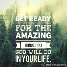 Get ready for the amazing things that God will do in your life. - Bo Sanchez