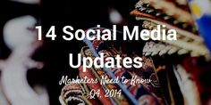 14 Recent Changes Social Media Marketers Need to Know