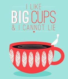 I like big cups and I cannot lie.... #coffee #quote