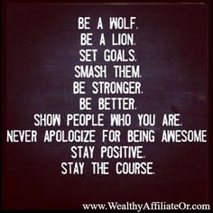 """Be a wolf. Be a lion.Set goals.Smash them. Be stronger. Be better. Show people who you are. Never apologize for being awesome. Stay positive. Stay the course."" - PLEASE CHECK THIS OUT (AND MORE ...) BY CLICKING THE LINK IN MY BIO  Calling all #stayathomemoms and #stayathomedads and anyone wanting to make money online. Easily make - in seconds - your own FREE WordPress websites"