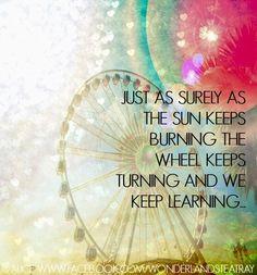 We keep learning quote via Alice in Wonderland's TeaTray at www.Facebook.com/WonderlandsTeaTray