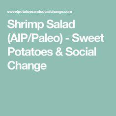 Shrimp Salad (AIP/Paleo) - Sweet Potatoes & Social Change