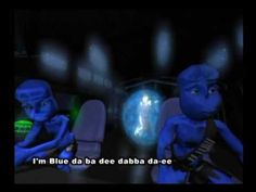Eiffel 65~Blue (Da Ba Dee) if this doesnt take me back to my childhood! haha